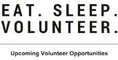 Eat. Sleep. Volunteer. Upcoming Volunteer Opportunities